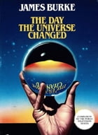 Day the Universe Changed by James Burke