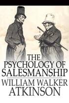The Psychology of Salesmanship by Atkinson, William