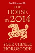The Horse in 2014: Your Chinese Horoscope by Neil Somerville