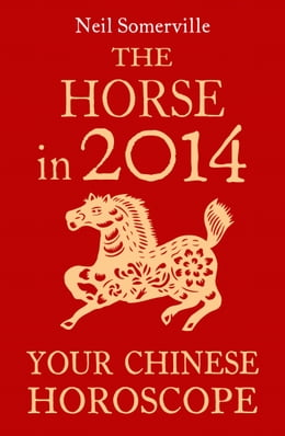 Book The Horse in 2014: Your Chinese Horoscope by Neil Somerville