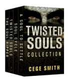 The Twisted Souls Series (Box Set: A Soul Ripper, Twisted Souls, Soul Cycle, A Soul to Settle): Twisted Souls by Cege Smith