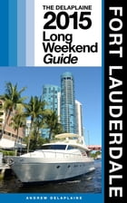 FORT LAUDERDALE - The Delaplaine 2015 Long Weekend Guide by Andrew Delaplaine