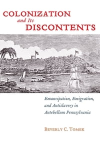 Colonization and Its Discontents: Emancipation, Emigration, and Antislavery in Antebellum…