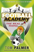 Football Academy: The Real Thing: The Real Thing by Tom Palmer