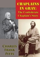 Chaplains In Gray: The Confederate Chaplain's Story by Charles Frank Pitts