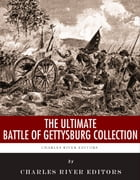 The Ultimate Battle of Gettysburg Collection by Charles River Editors
