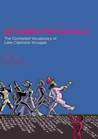 Keywords for Radicals: The Contested Vocabulary of Late-Capitalist Struggle by Joy James