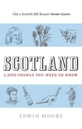 Scotland: 1,000 Things You Need To Know 5efd8104-ca92-4ea3-a3b5-59526083a421