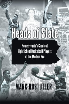 Heads of State: Pennsylvania's Greatest High School Basketball Players of the Modern Era