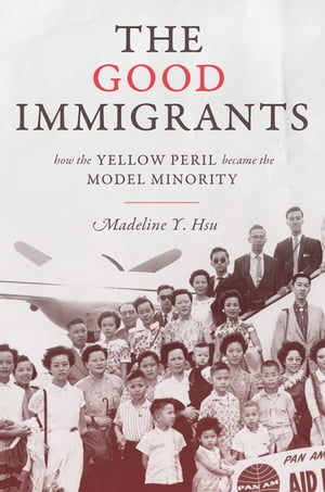 The Good Immigrants How the Yellow Peril Became the Model Minority