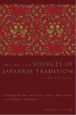 Book Sources of Japanese Tradition: Volume 2, 1600 to 2000 by Wm. Theodore de Bary
