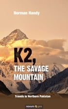 K2, The Savage Mountain: Travels in Northern Pakistan by Norman Handy