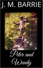 Peter and Wendy by J. M. Barrie