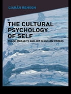 The Cultural Psychology of Self: Place, Morality and Art in Human Worlds