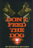Don't Feed The Dog by Herbert Menzies