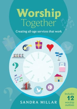 Book Worship Together: Creating all-age services that work by Sandra Millar