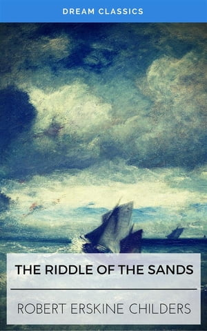 The Riddle of the Sands (Dream Classics) by Erskine Childers