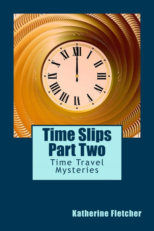 Time Slips Part Two: Time Travel Mysteries