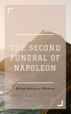 The Second Funeral of Napoleon (Annotated) by William Makepeace Thackeray