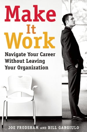 Make It Work Navigate Your Career Without Leaving Your Organization