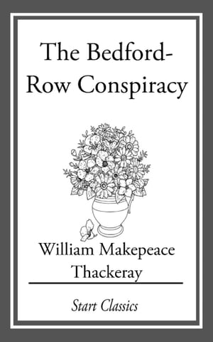 The Bedford-Row Conspiracy by William Makepeace Thackeray