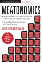 Meatonomics: How the Rigged Economics of Meat and Dairy Make You Consume Too Much—and How to Eat…