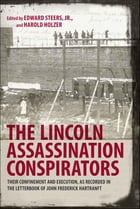 The Lincoln Assassination Conspirators: Their Confinement and Execution, as Recorded in the Letterbook of John Frederick Hartranft by Edward Steers Jr.