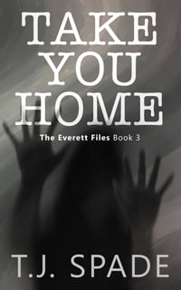 Take You Home (The Everett Files Book 3)