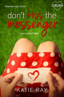 Book Don't Kiss the Messenger by Katie Ray