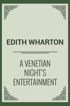 A Venetian Night's Entertainment by Edith Wharton