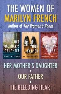 The Women of Marilyn French: Her Mother's Daughter, Our Father, and The Bleeding Heart
