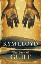 The Book of Guilt by Kym Lloyd