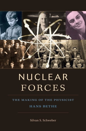 Nuclear Forces The Making of the Physicist Hans Bethe
