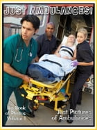 Just Ambulance Photos! Big Book of Photographs & Pictures of Ambulances and Medical EMT Rescue Paramedics, Vol. 1 by Big Book of Photos