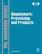 Biopolymers: Processing and Products by Michael Niaounakis