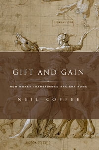 Gift and Gain: How Money Transformed Ancient Rome