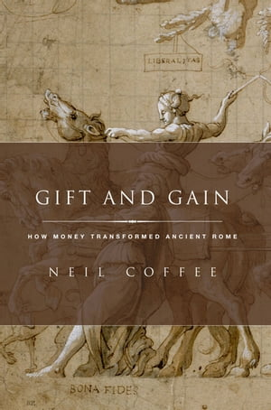 Gift and Gain How Money Transformed Ancient Rome