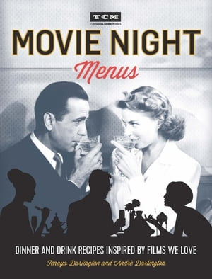 Movie Night Menus: Dinner and Drink Recipes Inspired by the Films We Love