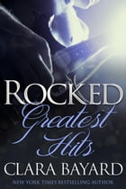Rocked: Greatest Hits (Complete Collection Boxed Set) by Clara Bayard