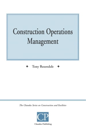 Construction Operations Management by Tony  Baxendale