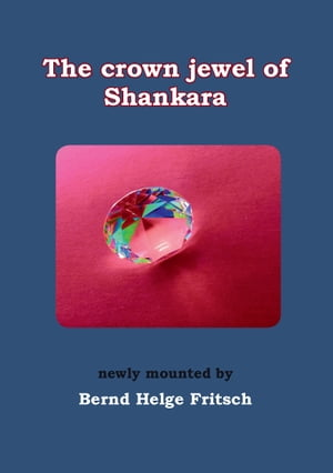 The Crown Jewel of Shankara: newly mounted by Bernd Helge Fritsch by Bernd Helge Fritsch