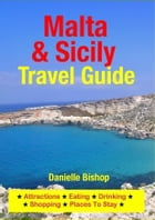 Malta & Sicily Travel Guide: Attractions, Eating, Drinking, Shopping & Places To Stay by Danielle Bishop