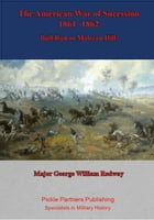 The American War of Sucession – 1861-1862 {Illustrated Edition]: Bull Run to Malvern Hill by Major George William Redway