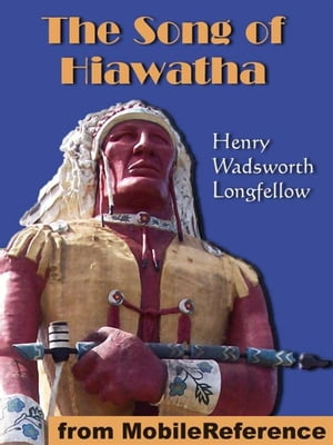 The Song Of Hiawatha (Mobi Classics) by Henry Wadsworth Longfellow
