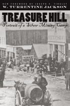 Treasure Hill: Portrait Of A Silver Mining Camp by W. Turrentine Jackson