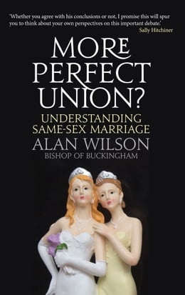 Book More Perfect Union?: Understanding Same-sex Marriage by Alan Wilson