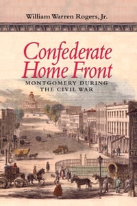 Confederate Home Front: Montgomery during the Civil War