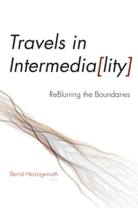 Travels in Intermediality: ReBlurring the Boundaries