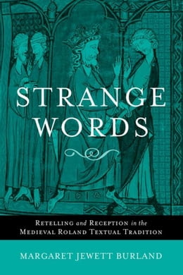 Book Strange Words: Retelling and Reception in the Medieval Roland Textual Tradition by Burland, Margaret Jewett