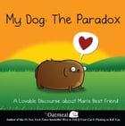 My Dog: The Paradox: A Lovable Discourse about Man's Best Friend by Oatmeal, The